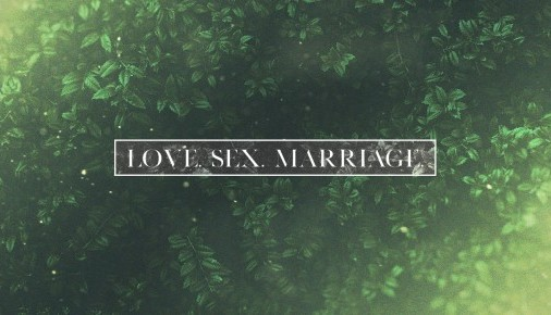Love. Sex. Marriage.